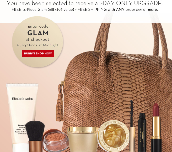 You have been selected to receive a 1-DAY ONLY UPGRADE! FREE 14-Piece Glam Gift ($96 value) + FREE SHIPPING with ANY order $55 or more. Enter code GLAM at checkout. Hurry! Ends at Midnight.  HURRY! SHOP NOW.