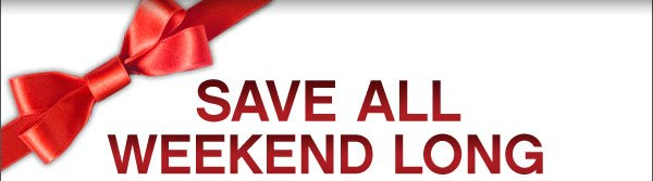 Save All Weekend Long