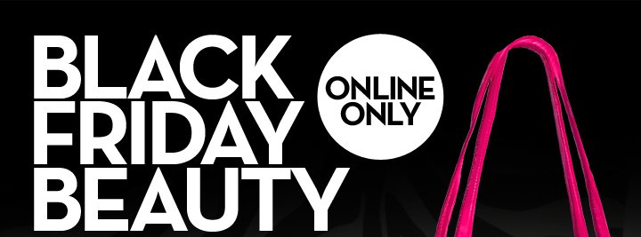 BLACK FRIDAY BEAUTY. ONLINE ONLY.