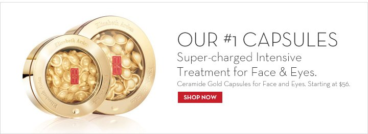 OUR #1 CAPSULES. Super-charged Intensive Treatment for Face & Eyes. Ceramide Gold Capsules for Face and Eyes. Starting at $56. SHOP NOW.