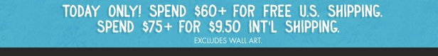 Today only, spend $60+ for free U.S. shipping. Spend $75+ for $9.50 Int'l shipping. Excludes wall art.