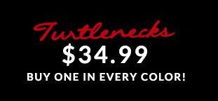 Turtlenecks $34.99