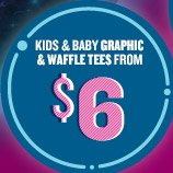 KIDS & BABY GRAPHIC & WAFFLE TEES FROM $6