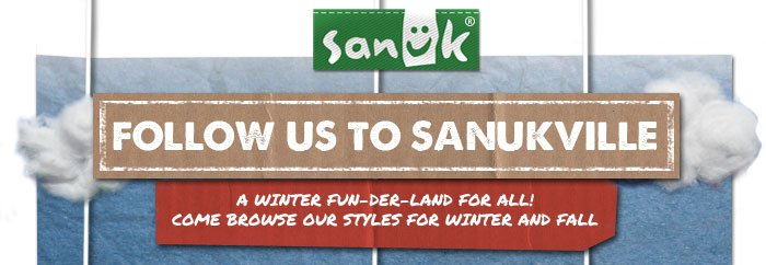 Follow Us To Sanukville - A Winter Fun-Der-Land For All! Come Browse Our Styles For Winter And Fall