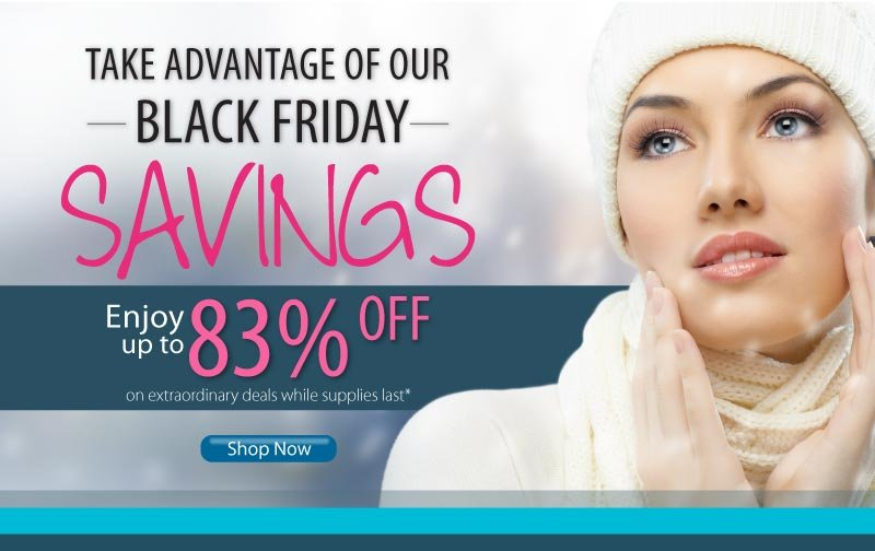 Take advantage of our Black Friday Savings! Enjoy up to 83% off on extraordinary deals while supplies last.