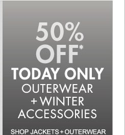 50% OFF* TODAY ONLY OUTERWEAR + WINTER ACCESSORIES (*PROMOTION ENDS 11.23.12 AT 11:59 PM/PT. NOT VALID ON PREVIOUS PURCHASES.)