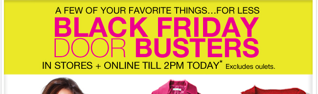 Don't miss these Black Friday Doorbusters In Stores and Online.  Only till 2pm!
