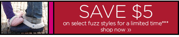 Save $5 on select fuzz styles for a limited time*** - shop now