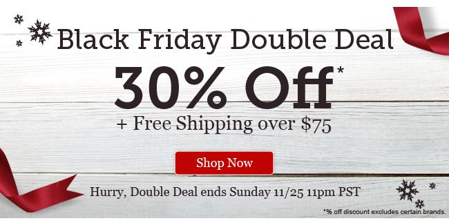 Black Friday Double Deal! 30% Off + Free Shipping over $75 Shop Now >