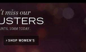 UNTIL 10 AM TODAY / SHOP WOMEN'S