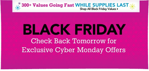 Check Back Tomorrow for Exclusive Cyber Monday Offers