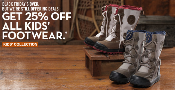 Black Friday's over, but we're still offering deals: Get 25% off all Kids' Footwear.* Kids' Collection