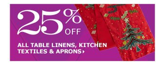 25% off all table linens, kitchen textiles & aprons