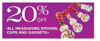 20% off all measuring spoons, cups and gadgets