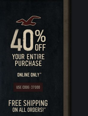 40% OFF YOUR ENTIRE PURCHASE ONLINE ONLY* FREE SHIPPING ON ALL ORDERS!*