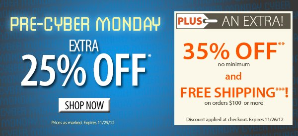 Pre-Cyber Monday! An extra 25% OFF! PLUS An Extra 35% OFF PLUS FREE SHIPPING on orders $100+!