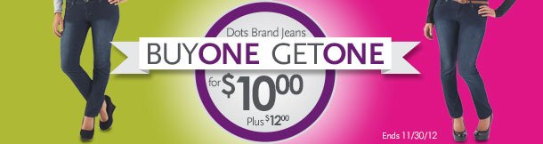 Dots Brand Jeans Buy One Get One For $10.00, Plus $12.00. Ends 11/30/2012.
