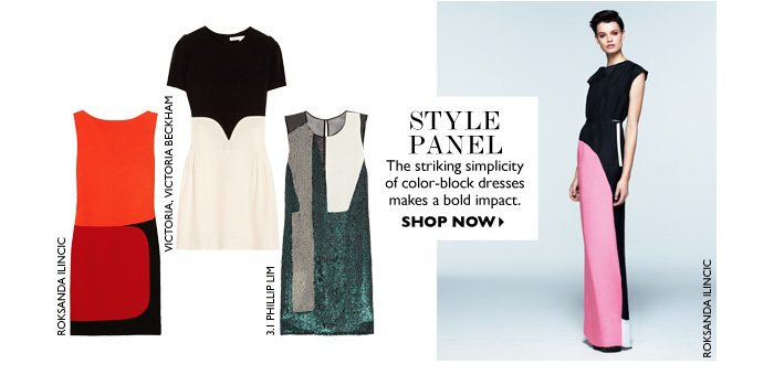 STYLE PANEL The striking simplicity of color–block dresses makes a bold impact. SHOP NOW
