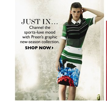 JUST IN...Channel the sports–luxe mood with Preen's graphic new–season collection. SHOP NOW