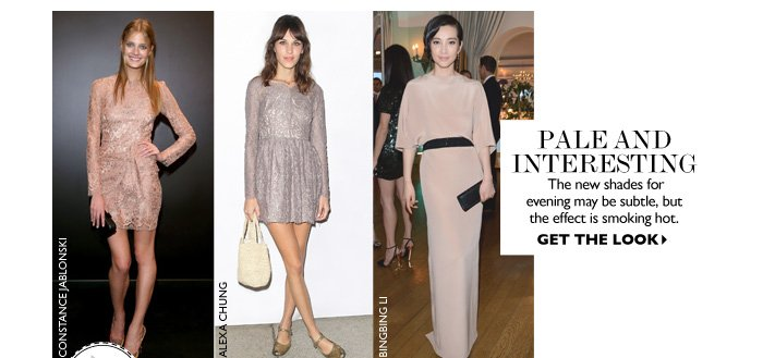 PALE AND INTERESTING The new shades for evening may be subtle, but the effect is smoking hot. GET THE LOOK