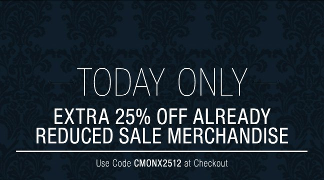 TODAY ONLY! Extra 25% Off All Sale Items!
