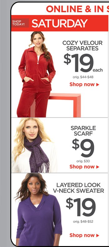 Saturday: $19 Cozy Velour Separates, $9 Sparkle Scarf, $19 Layered Look V-Neck Sweater