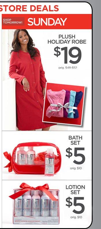 Sunday: $19 Plush Holiday Robe, $5 Bath Set, $5 Lotion Set
