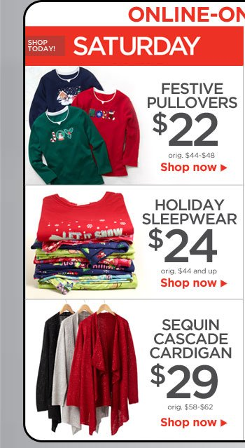 Saturday Online Only Deals: Festive Pullovers, Holiday Sleepwear, and Sequin Cascade Cardigans!