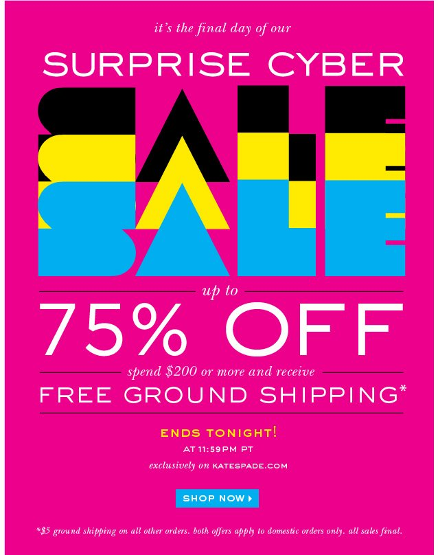 it's the final day of our suprise cyber sale up to 75% off. shop now.