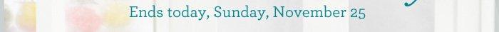 Ends today Sunday, November 25