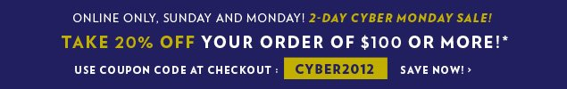 Online Only, 2-day Cyber Monday Sale! Sunday and Monday.