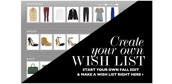 CREATE YOUR OWN WISH LIST – Start your own fall edit & make a wish list right here