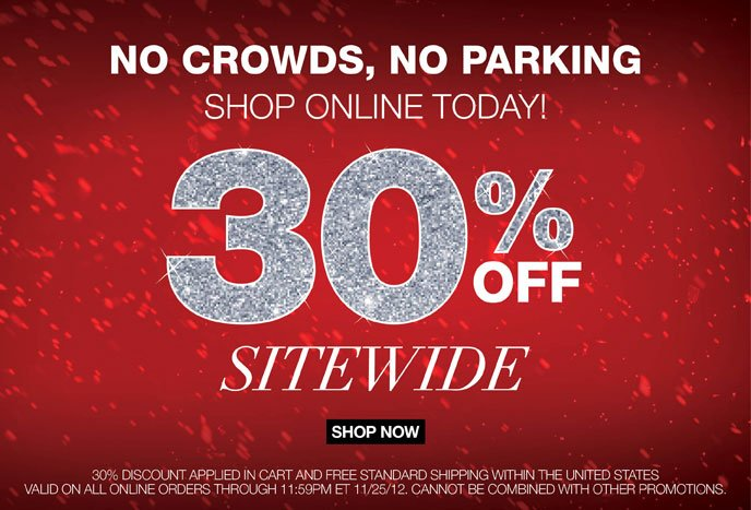 No Crowds, No Parking Shop Online Today! 30% Off Sitewide