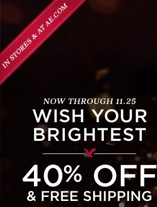In Stores & At AE.com | Now Through 11.25 | Wish Your Brightest | 40% Off & Free Shipping