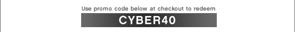 Use promo code below at checkout to redeem | Cyber40