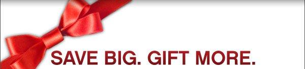 Save Big. Gift More.