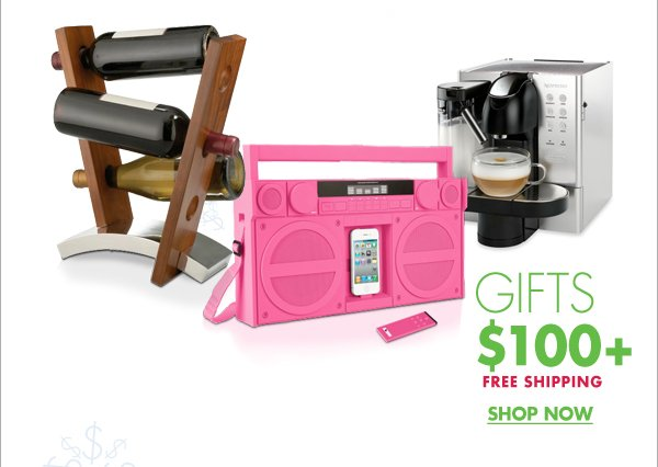 GIFTS $100+ FREE SHIPPING SHOP NOW