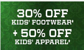 30% OFF KIDS' FOOTWEAR* + 50% OFF KIDS' APPAREL*
