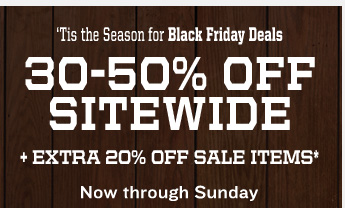 'Tis the Season for Black Friday Deals 30-50% OFF SITEWIDE + EXTRA  20% OFF SALE ITEMS* Now through Sunday