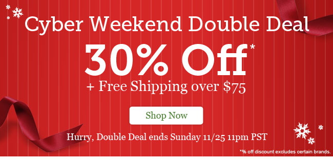 Cyber Weekend Double Deal! 30% Off + Free Shipping over $75. Shop Now >