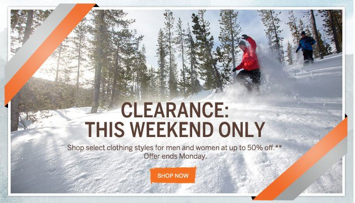 Clearance:  This Weekend Only Select clothing styles for men and women at up to 50% off Shop Now