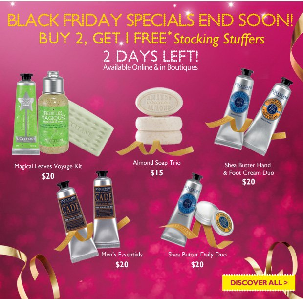 Black Friday Specials End Soon! Buy 2, Get 1 Free Stocking Stuffers. 2 days left! Available Online and In Boutiques. Discover ALL >