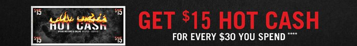 GET $15 HOT CASH FOR EVERY $30 YOU SPEND****
