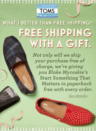 What's better than free shipping? Free Shipping with a gift.