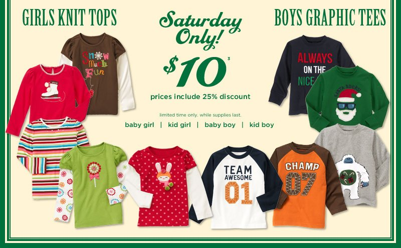 Saturday Only! Girls Knit Tops and Boys Graphic Tees $10(3) prices inclue 25% discount. Limited time only. While supplies last.