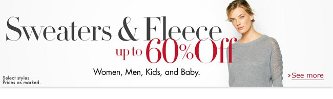 Save up to 60% on winter-ready sweaters and fleece for women, men, kids, and baby. Select styles. Prices as marked.