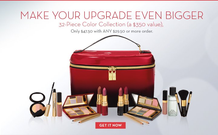 MAKE YOUR UPGRADE EVEN BIGGER. 32-Piece Color Collection (a $350 value), Only $47.50 with ANY $29.50 or more order. GET IT NOW.