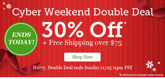 Cyber Weekend Double Deal Ends Today! 30% Off + Free Shipping over $75. Shop Now >