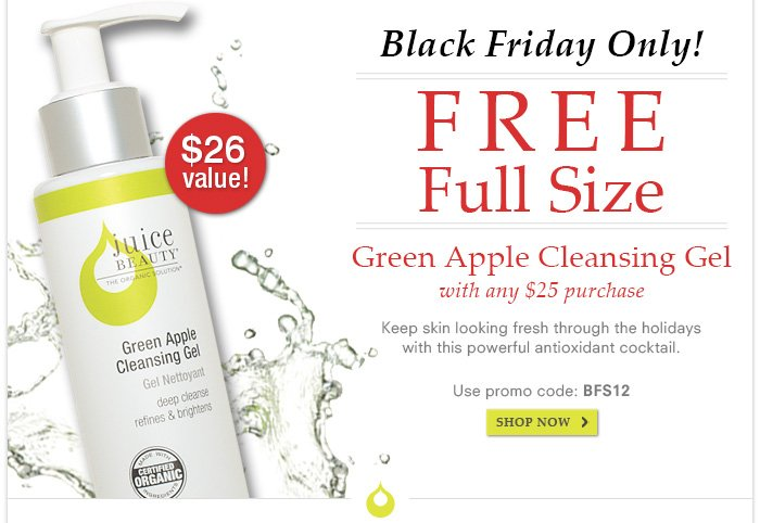 Black Friday Only! Free Full Size Green Apple Cleansing Gel with $25 purchase! Code: BFS12