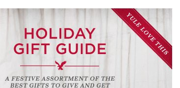 Yule Love This | Holiday Gift Guide | A Festive Assortment Of The Best Gifts To Give And Get